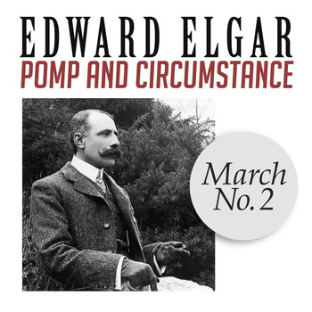 Edward Elgar - Pomp and Circumstance, March No. 2