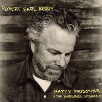Robert Earl Keen - Happy Prisoner: The Bluegrass Sessions