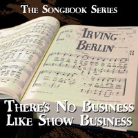 Irving Berlin - The Songbook Series - There's No Business Like Show Business