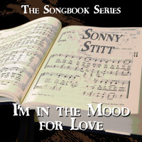 Sonny Stitt - The Songbook Series - I'm in the Mood for Love