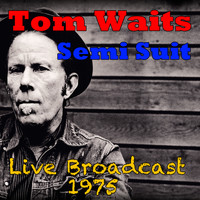 Tom Waits - Semi Suit, Live Broadcast 1975