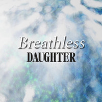 Daughter - Breathless EP