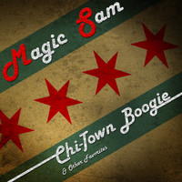 Magic Sam - Chi-Town Boogie & Other Favorites