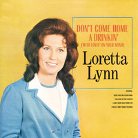 Loretta Lynn - Don't Come Home A Drinkin' (With Lovin' On Your Mind)