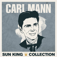 Carl Mann - Sun King Collection - Carl Mann