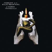 Fránçois & The Atlas Mountains - L'homme Tranquille