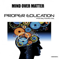 Mind Over Matter - PROPER EDUCATION