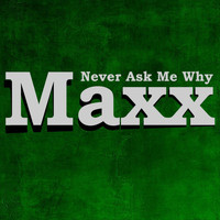 Maxx - Never Ask Me Why
