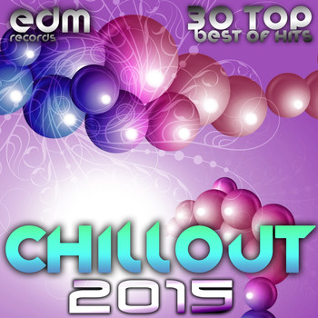 Various Artists - Chillout 2015 - Best of 30 Top Hits, Lounge, Ambient, Downtempo, Chill, Psychill, Psybient, Trip Hop