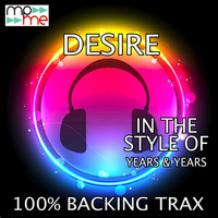 100% Backing Trax - Desire (Originally Performed by Years & Years) [Karaoke Versions]