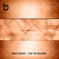Ansuz Groove - Stop The Weapons