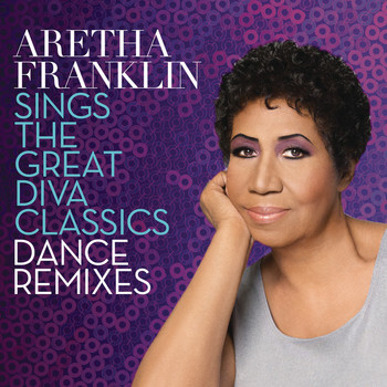 Aretha Franklin - Aretha Franklin Sings the Great Diva Classics: Dance Remixes