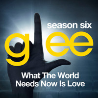 Glee Cast - Glee: The Music, What the World Needs Now is Love