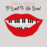 Nancy Wilson - I Want to Be Loved