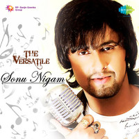 Sonu Nigam - The Versatile