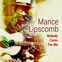 Mance Lipscomb - Nobody Cares for Me
