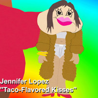 Jennifer Lopez - Taco Flavored Kisses