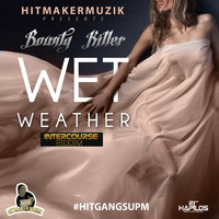 Bounty Killer - Wet Weather (Intercourse Riddim) - Single