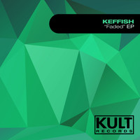 "KEFFISH - Kult Records Presents ""Faded Ep"""