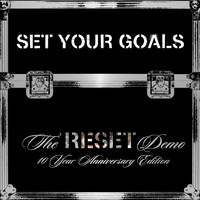 "Set Your Goals - The ""Reset"" Demo 10 Year Anniversary Edition"