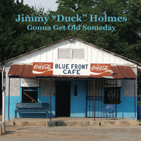 "Jimmy ""Duck"" Holmes - Gonna Get Old Someday"