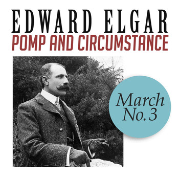 Edward Elgar - Pomp and Circumstance, March No. 3