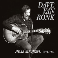 Dave Van Ronk - Here Me Howl Live 1964