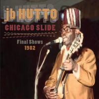 J.B. Hutto - Chicago Slide The Final shows 1984