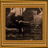 Vladimir Horowitz - The Early Recordings, Volume 1 [1930 - 1932]
