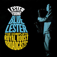 Lester Young - Blue Lester: The Complete Royal Roost Broadcasts (Bonus Track Version)