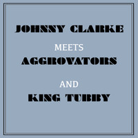 Johnny Clarke - Johnny Clarke Meets Aggrovators & King Tubby