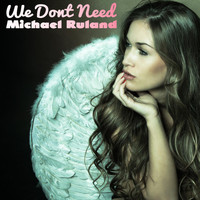 Michael Ruland - We Don't Need