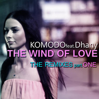 Komodo feat. Dhany - The Wind of Love (The Remixes, Pt. 1)