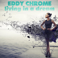 Eddy Chrome - Living in a Dream