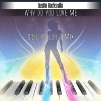 Dustin Rocksville - Why Do You Love Me (Greg Welsh Remix)