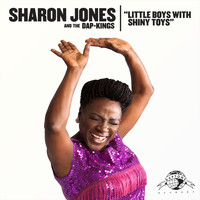 Sharon Jones & The Dap-Kings - Little Boys with Shiny Toys