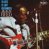 Jimmy Reed - Blues Is My Business