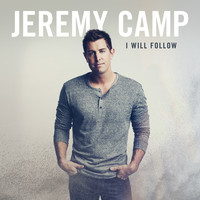 Jeremy Camp - I Will Follow (Deluxe Edition)