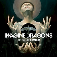 Imagine Dragons - I Bet My Life (Remixes)