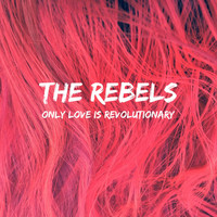 The RebelS - Only Love Is Revolutionary