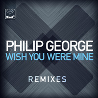 Philip George - Wish You Were Mine (Remixes)