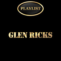 Glen Ricks - Glen Ricks Playlist