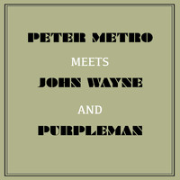 Peter Metro - Peter Metro Meets John Wayne and Purpleman