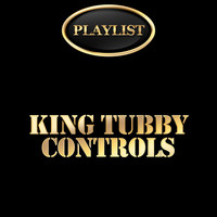 King Tubby - King Tubby: Controls Playlist