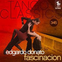 Edgardo Donato - Tango Classics 345: Fascinacion (Historical Recordings)