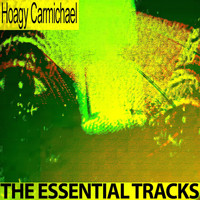Hoagy Carmichael - The Essential Tracks