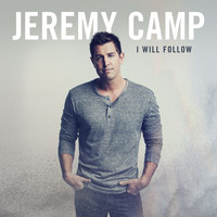 Jeremy Camp - I Will Follow