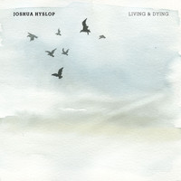 Joshua Hyslop - Living & Dying