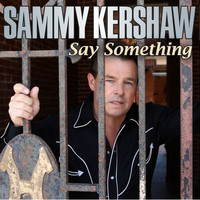 Sammy Kershaw - Say Something