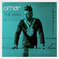 Omar - The Man - Retwisted by Scratch Professer (feat. Scratch Professer)